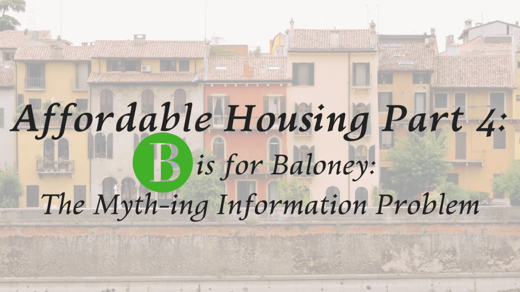 Affordable Housing Part 4: B is for Baloney: The Myth-ing Information Problem