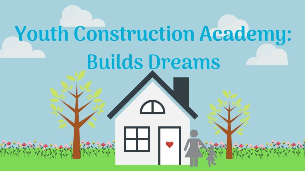 Youth Construction Academy: Builds Dreams