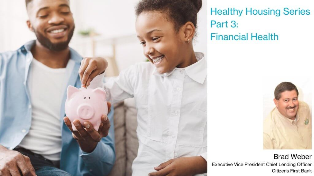 Healthy Housing Series Part 3 Financial Health by Brad Weber Executive VP Chief Lending Officer of Citizens First Bank